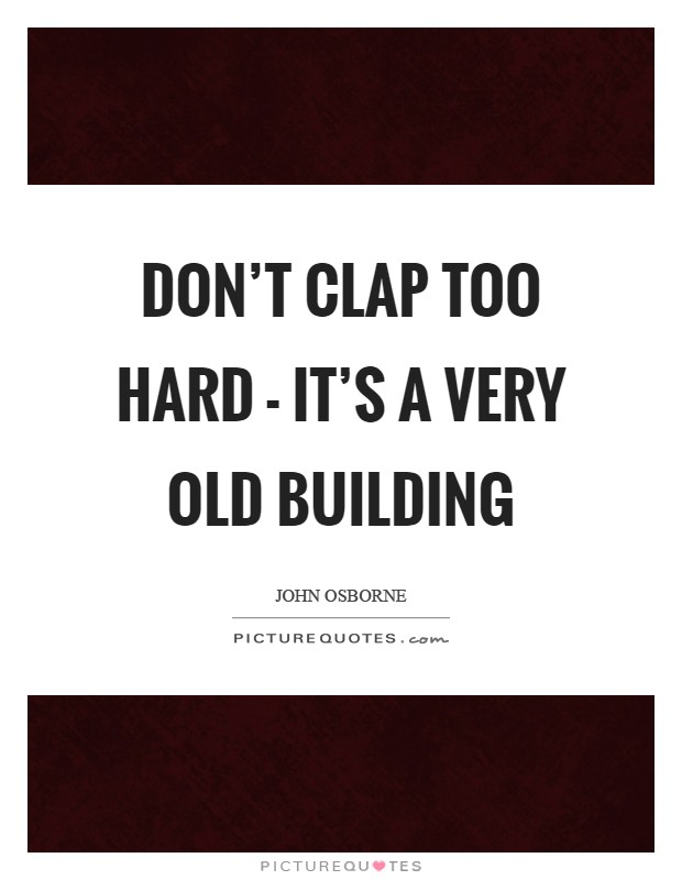 Don't clap too hard - it's a very old building Picture Quote #1