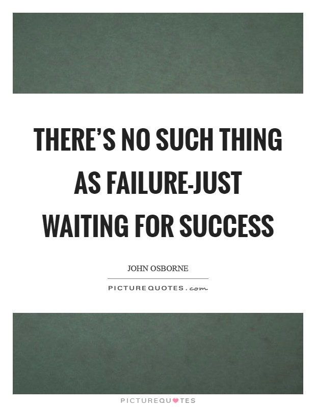 There's no such thing as failure-just waiting for success Picture Quote #1