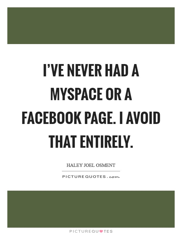 I've never had a MySpace or a Facebook page. I avoid that entirely Picture Quote #1