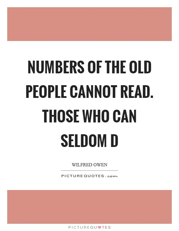 Numbers of the old people cannot read. Those who can seldom d Picture Quote #1