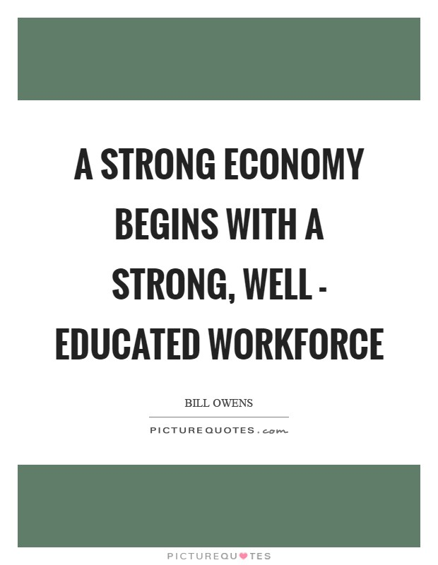 A strong economy begins with a strong, well - educated workforce Picture Quote #1