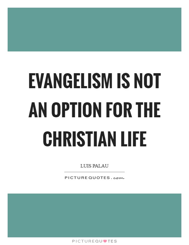 Evangelism Is Not An Option For The Christian Life Picture Quote #1