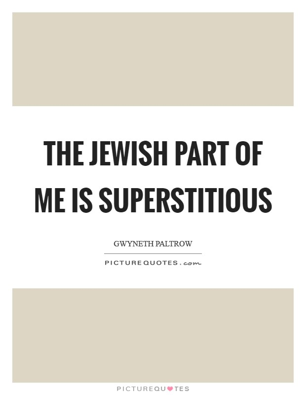 The Jewish part of me is superstitious Picture Quote #1
