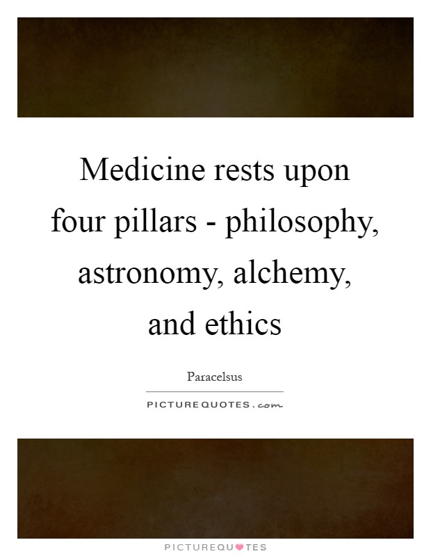 Medicine rests upon four pillars - philosophy, astronomy, alchemy, and ethics Picture Quote #1