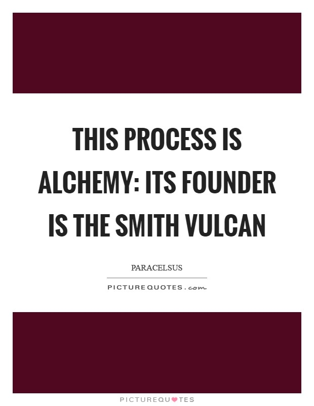 This process is alchemy: its founder is the smith Vulcan Picture Quote #1