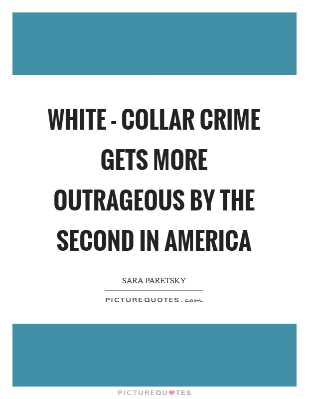 White - collar crime gets more outrageous by the second in America Picture Quote #1