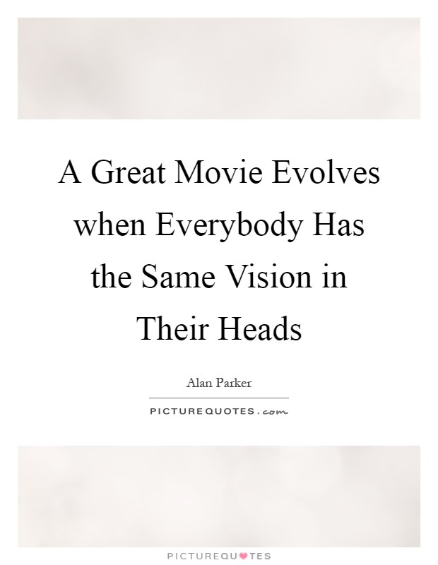A Great Movie Evolves when Everybody Has the Same Vision in Their Heads Picture Quote #1