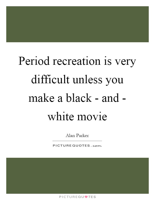 Period recreation is very difficult unless you make a black - and - white movie Picture Quote #1