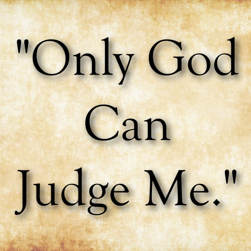 Only God Can Judge Me Quote 7 Picture Quote #1