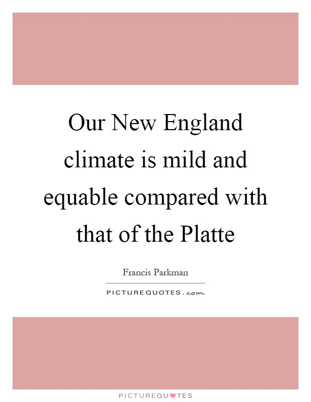 Our New England Climate Is Mild And Equable Compared With