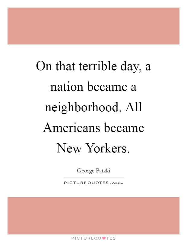 On that terrible day, a nation became a neighborhood. All Americans became New Yorkers Picture Quote #1