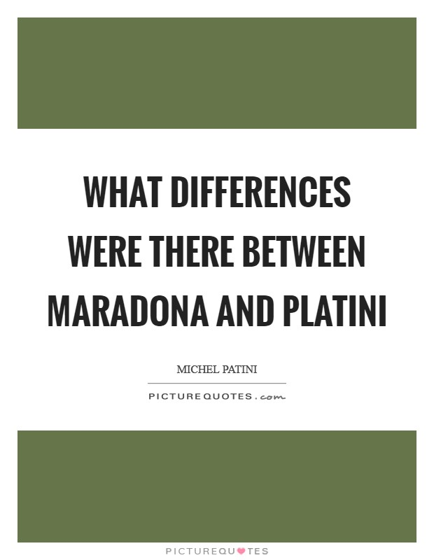 What differences were there between Maradona and Platini Picture Quote #1