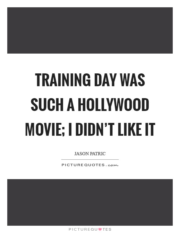 Training Day was such a Hollywood movie; I didn't like it Picture Quote #1