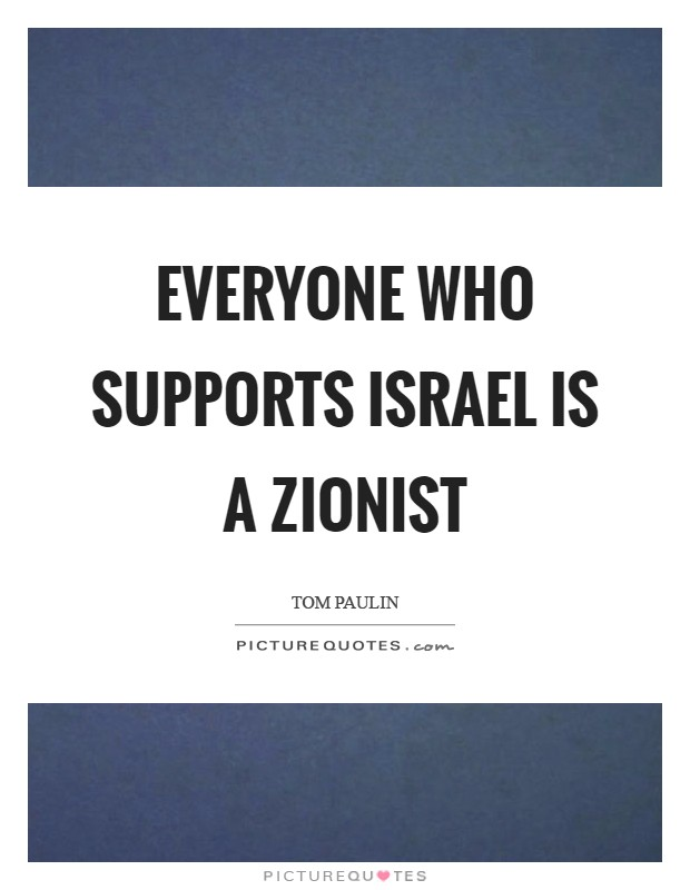 Everyone who supports Israel is a Zionist Picture Quote #1