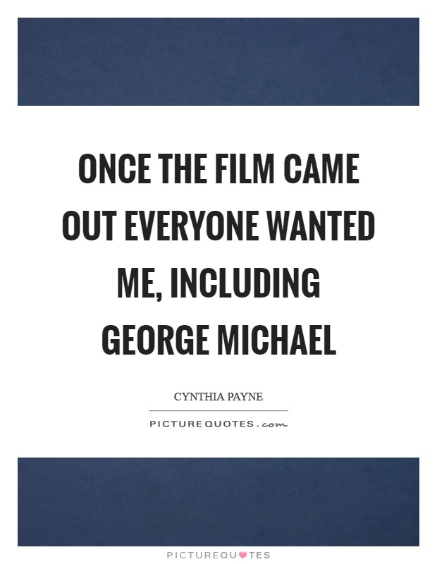Once the film came out everyone wanted me, including George Michael Picture Quote #1