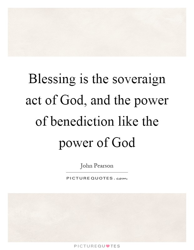 Blessing is the soveraign act of God, and the power of benediction like the power of God Picture Quote #1