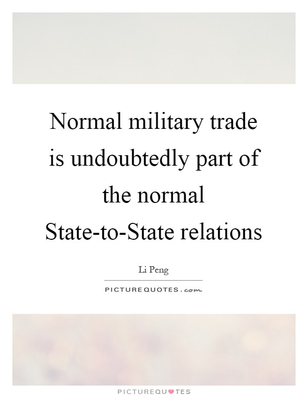 Normal military trade is undoubtedly part of the normal State-to-State relations Picture Quote #1
