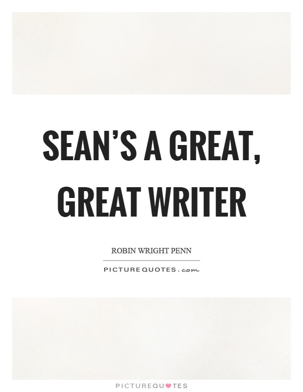 Sean's a great, great writer Picture Quote #1