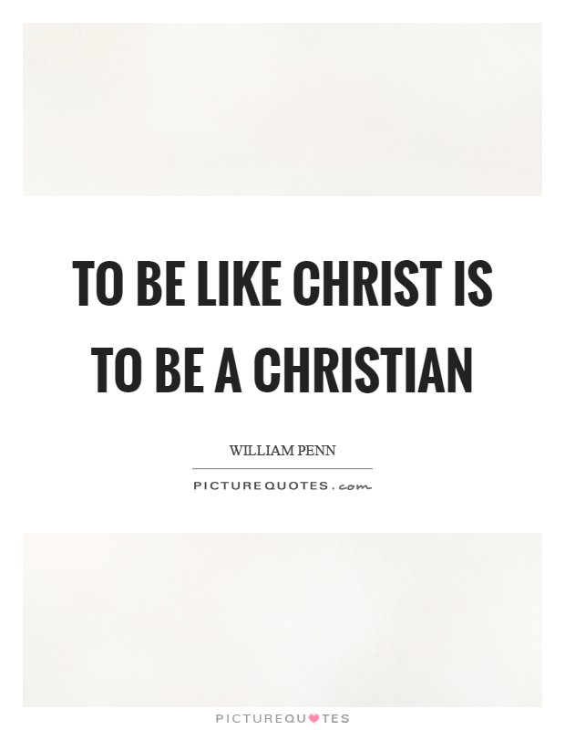 To be like Christ is to be a Christian Picture Quote #1