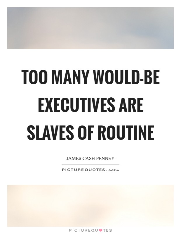 Too many would-be executives are slaves of routine Picture Quote #1
