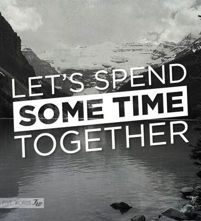 Spending Time Together Quotes & Sayings | Spending Time