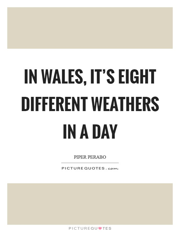 In Wales, it's eight different weathers in a day Picture Quote #1