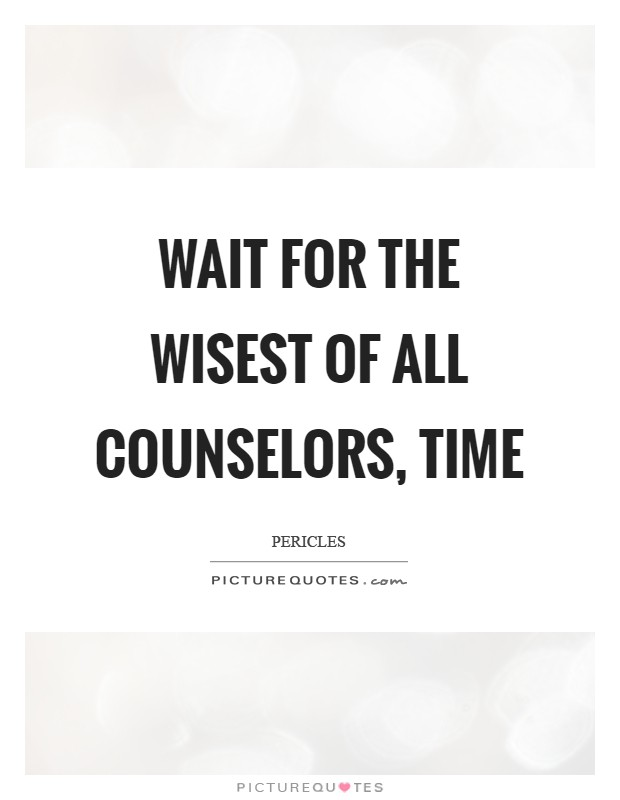 Wait for the wisest of all counselors, Time Picture Quote #1