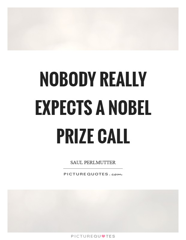 Nobody really expects a Nobel Prize call Picture Quote #1