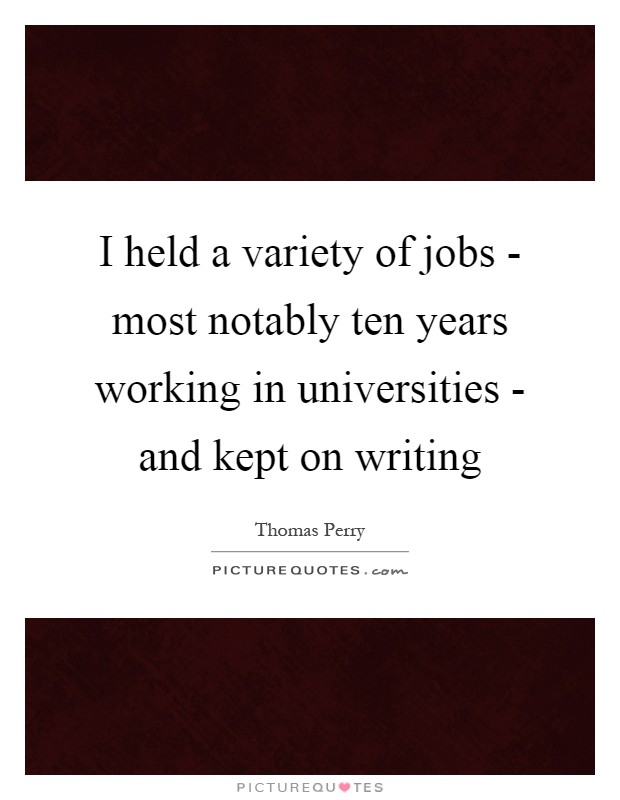 I held a variety of jobs - most notably ten years working in universities - and kept on writing Picture Quote #1