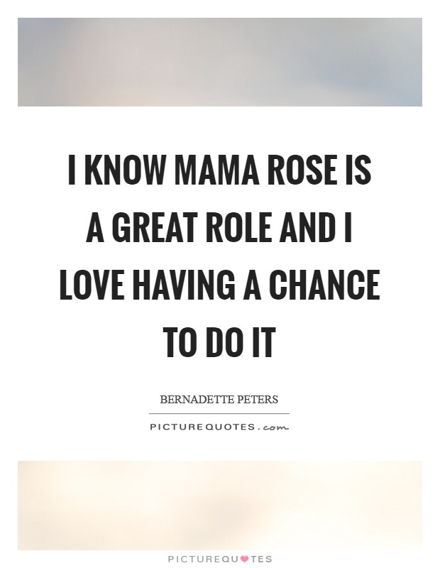 I know Mama Rose is a great role and I love having a chance to do it Picture Quote #1