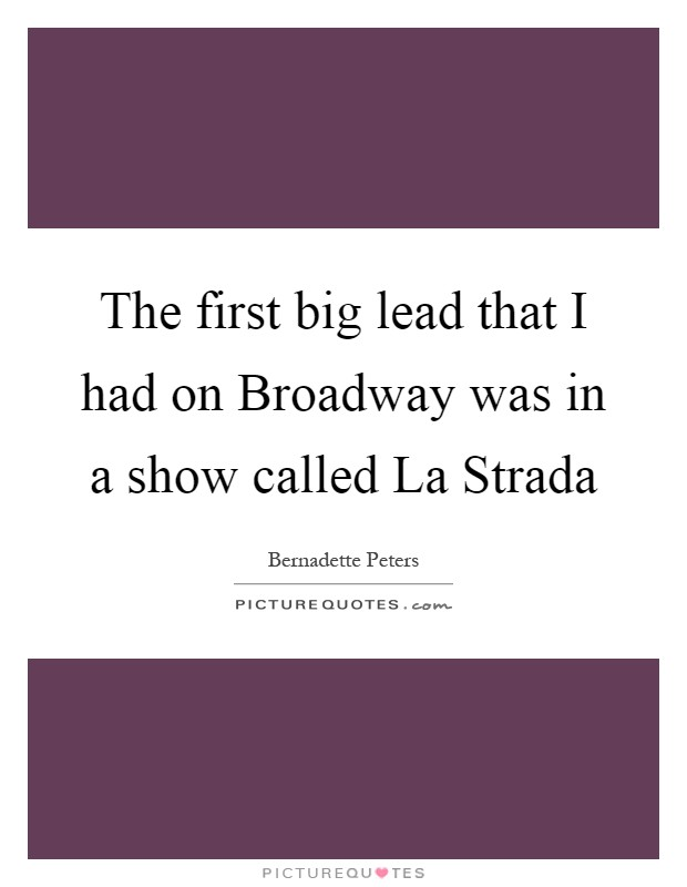 The first big lead that I had on Broadway was in a show called La Strada Picture Quote #1