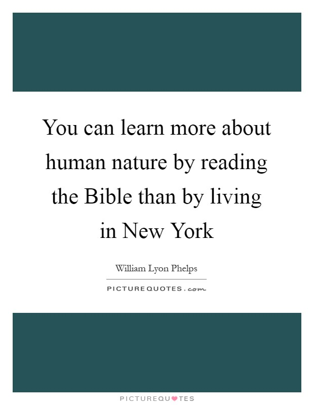 You can learn more about human nature by reading the Bible than by living in New York Picture Quote #1