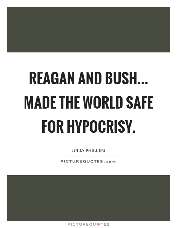 Reagan and Bush... made the world safe for hypocrisy Picture Quote #1