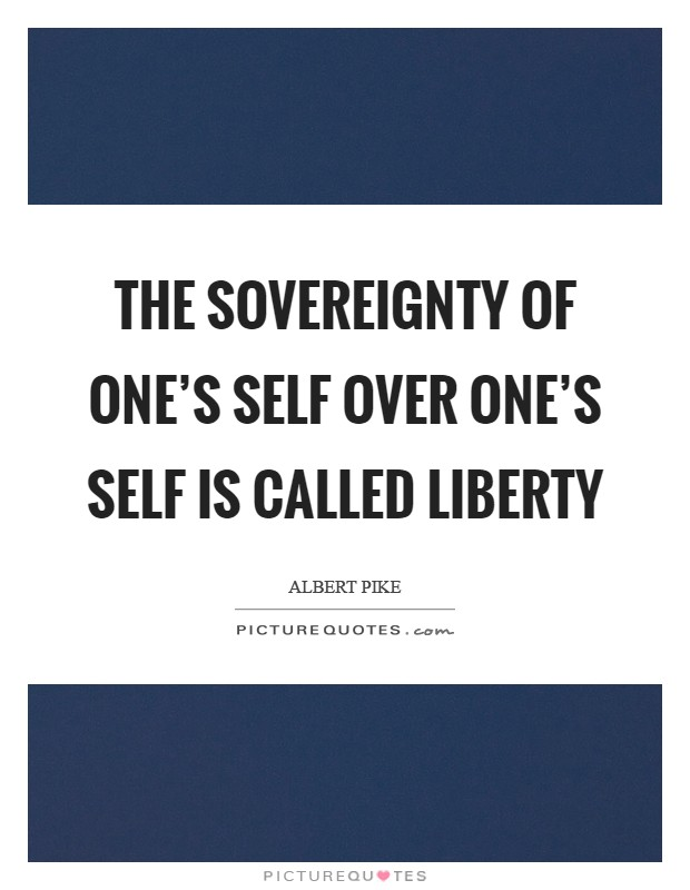 The sovereignty of one's self over one's self is called Liberty Picture Quote #1