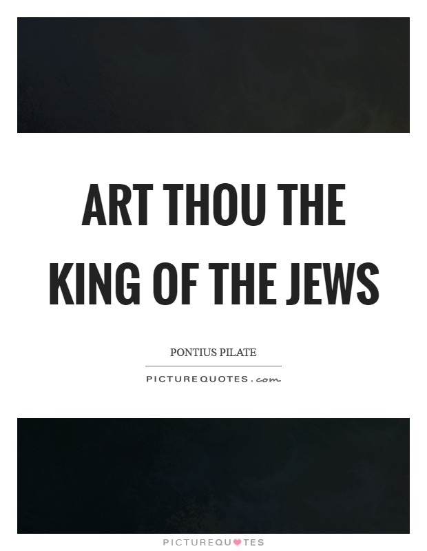 Art thou the King of the Jews Picture Quote #1