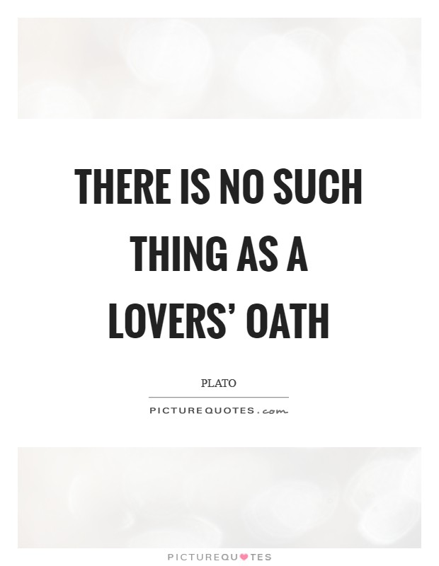 There is no such thing as a lovers' oath Picture Quote #1