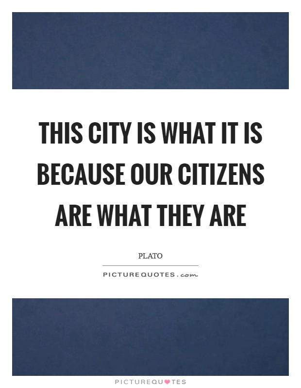 This City is what it is because our citizens are what they are Picture Quote #1