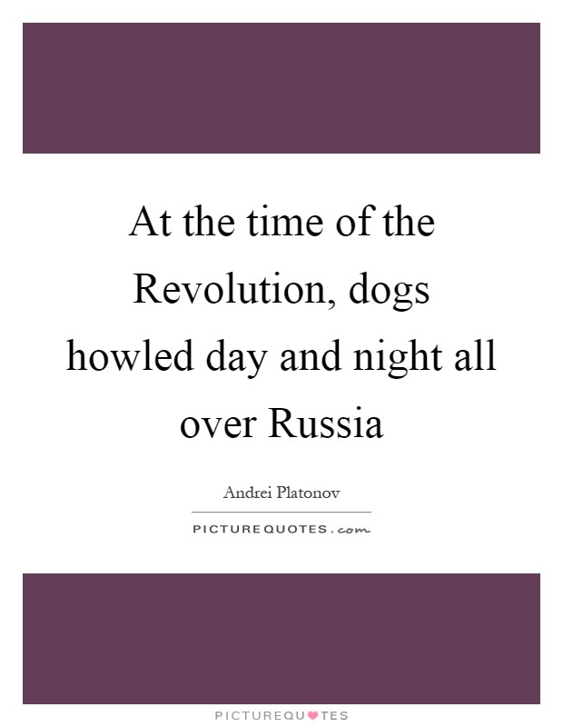 At the time of the Revolution, dogs howled day and night all over Russia Picture Quote #1