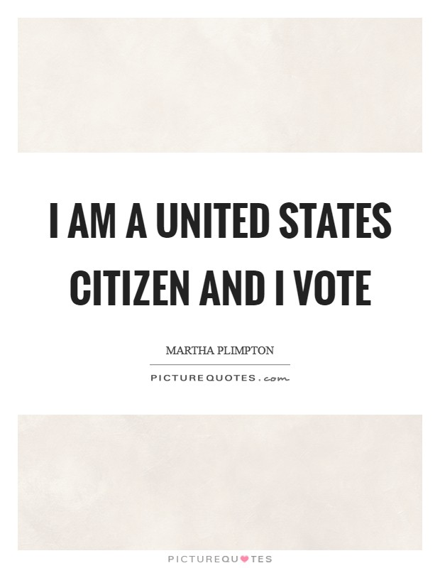 I am a United States citizen and I vote Picture Quote #1