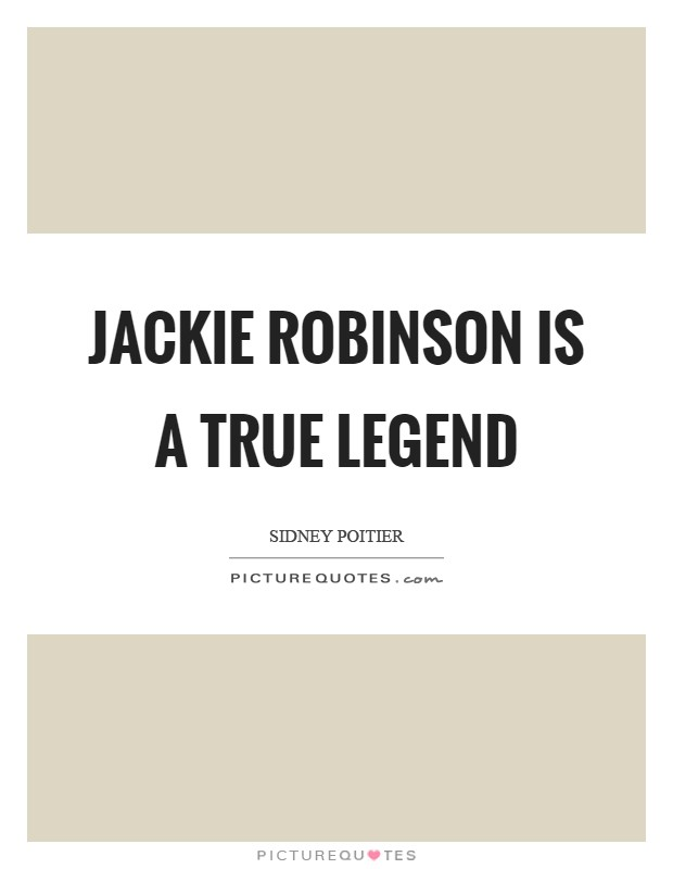 Jackie Robinson is a true legend Picture Quote #1