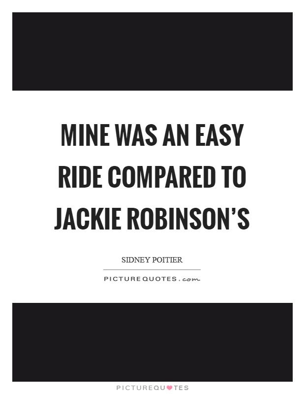 Mine was an easy ride compared to Jackie Robinson's Picture Quote #1