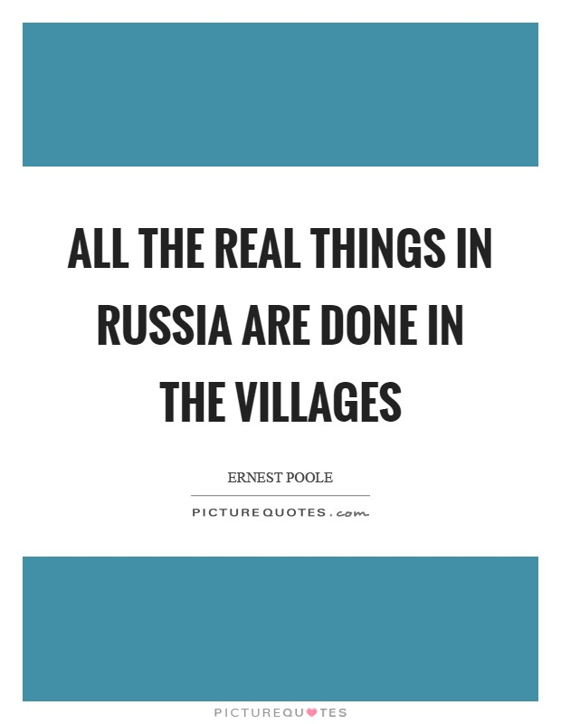 All the real things in Russia are done in the villages Picture Quote #1