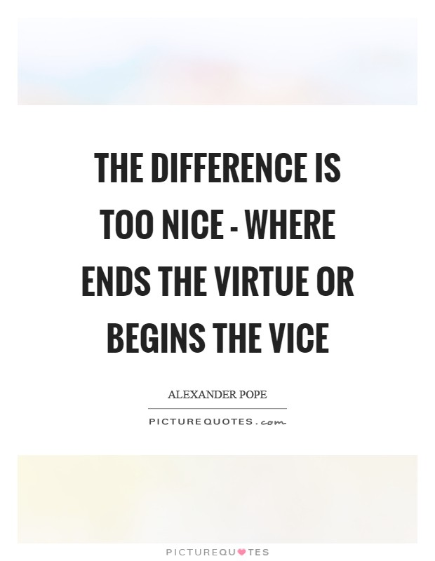 The difference is too nice - Where ends the virtue or begins the vice Picture Quote #1