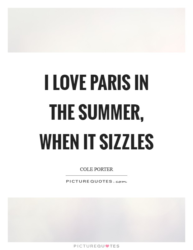 I love Paris in the summer, when it sizzles Picture Quote #1