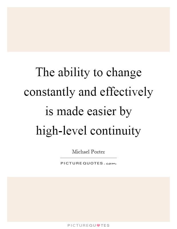 The ability to change constantly and effectively is made easier by high-level continuity Picture Quote #1