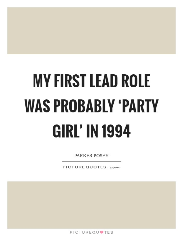 My first lead role was probably 'Party Girl' in 1994 Picture Quote #1