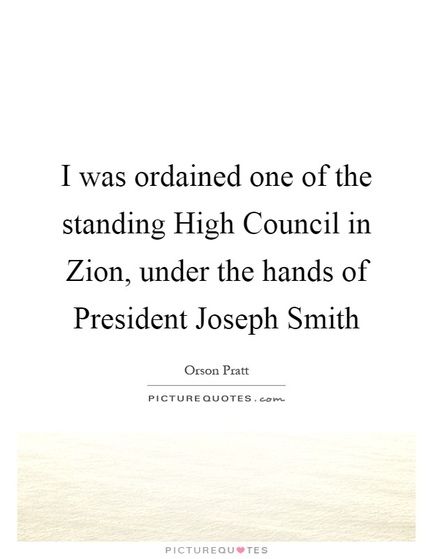 I was ordained one of the standing High Council in Zion, under the hands of President Joseph Smith Picture Quote #1
