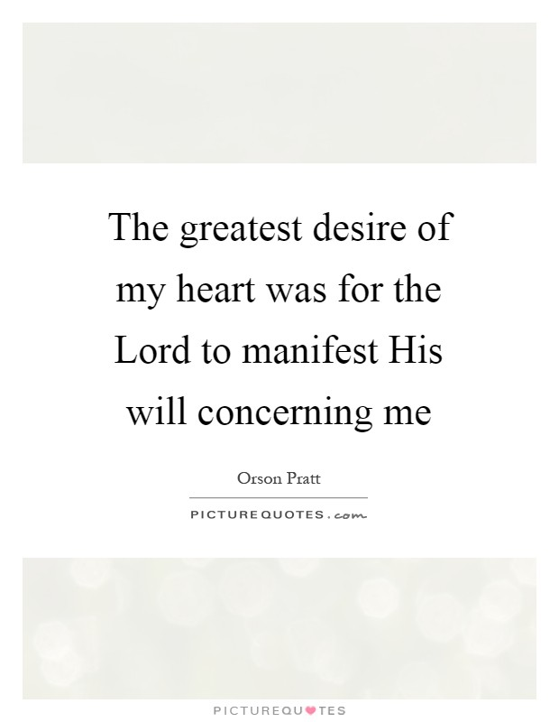 The greatest desire of my heart was for the Lord to manifest His will concerning me Picture Quote #1