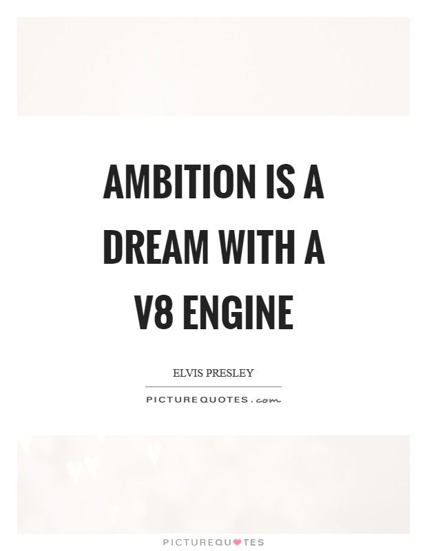 Ambition is a dream with a V8 engine Picture Quote #1
