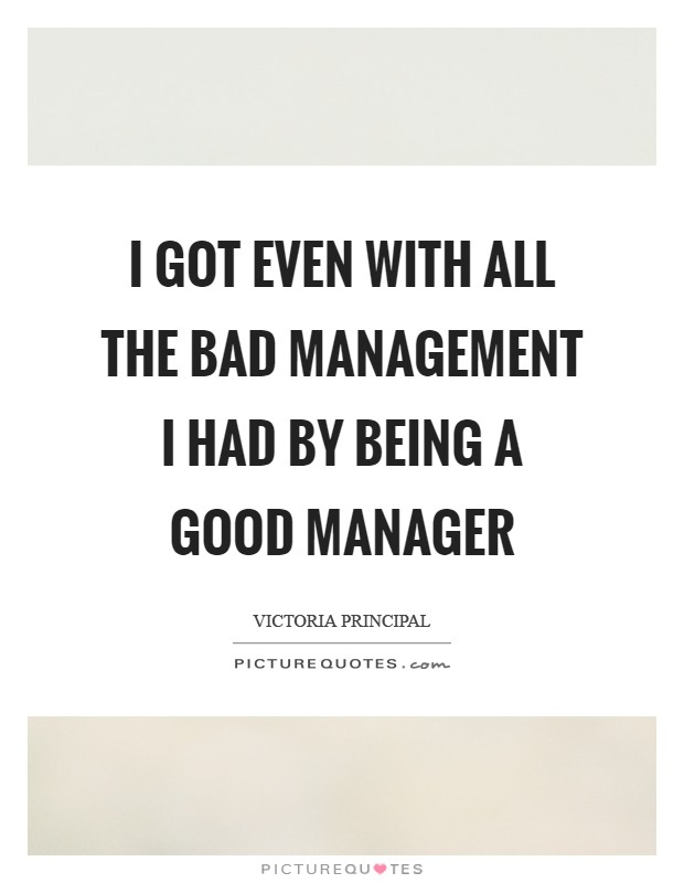 I got even with all the bad management I had by being a good manager Picture Quote #1